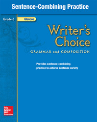 Writer's Choice, Grade 6, Sentence Combining Practice