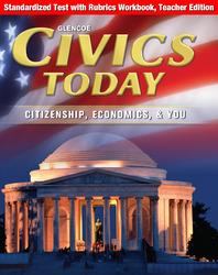Civics Today: Citizenship, Economics, & You, Standardized Test with Rubrics Workbook, Teacher Edition