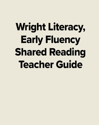 Wright Literacy, Early Fluency Shared Reading Teacher Guide