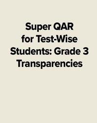 Super QAR for Test-Wise Students: Grade 3 Transparencies