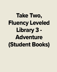 Take Two, Fluency Leveled Library 3 - Adventure (Student Books)