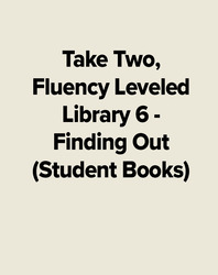 Take Two, Fluency Leveled Library 6 - Finding Out (Student Books)