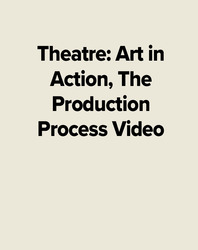 Theatre: Art in Action, The Production Process Video