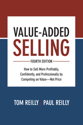 Value-Added Selling, Fourth Edition: How to Sell More Profitably, Confidently, and Professionally by Competing on Value—Not Price
