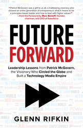 Future Forward: Leadership Lessons from Patrick McGovern, the Visionary Who Circled the Globe and Built a Technology Media Empire