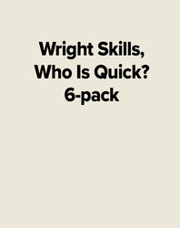 Wright Skills, Who Is Quick? 6-pack