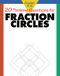 20 Thinking Questions, Fraction Circles, Grades 3-6