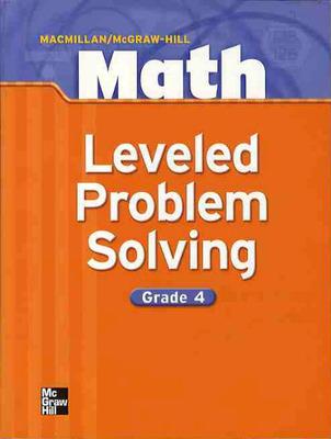 Macmillan/McGraw-Hill Math, Grade 4, Leveled Problem Solving