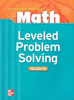 Macmillan/McGraw-Hill Math, Grade 5, Leveled Problem Solving