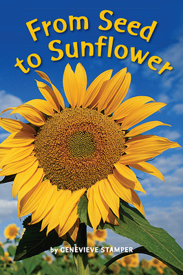 Science, A Closer Look, Grade K, Ciencias: Leveled Reader - From Seed to Sunflower