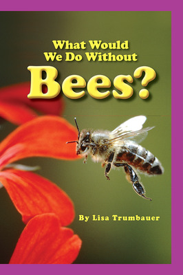 Science, A Closer Look, Grade 1, What Would We Do Without Bees?