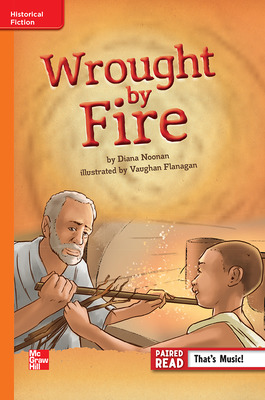Reading Wonders Leveled Reader Wrought by Fire: Approaching Unit 2 Week 4 Grade 6
