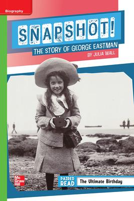 Reading Wonders Leveled Reader Snapshot! The Story of George Eastman: Beyond Unit 1 Week 4 Grade 5