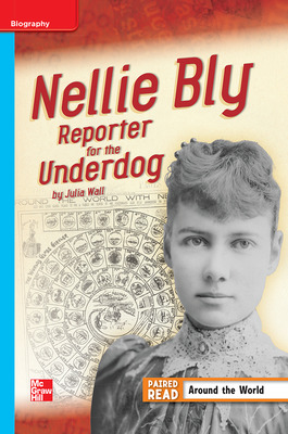 Reading Wonders Leveled Reader Nellie Bly: Reporter for the Underdog: On-Level Unit 3 Week 4 Grade 4