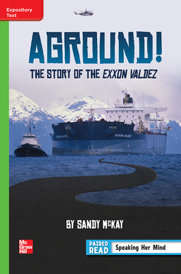 Reading Wonders Leveled Reader Aground! The Story of Exxon Valdez: Beyond Unit 4 Week 1 Grade 6