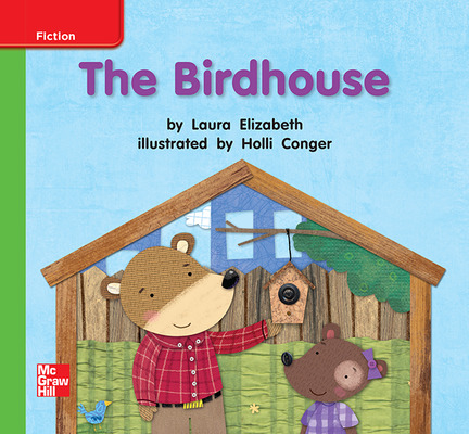 Reading Wonders Leveled Reader The Birdhouse: Beyond Unit 3 Week 1 Grade K
