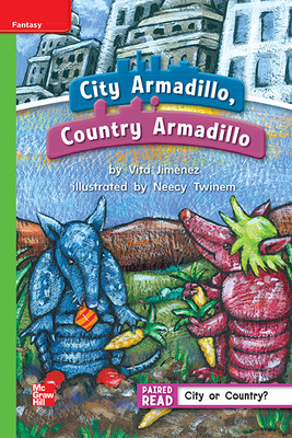 Reading Wonders Leveled Reader City Armadillo, Country Armadillo: Beyond Unit 2 Week 2 Grade 1
