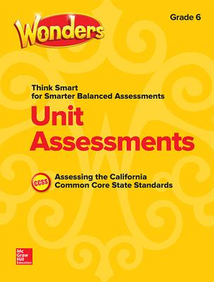 Wonders Think Smart for Smarter Balanced CA Unit Assessment Grade 6
