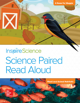 Inspire Science, Grade 2, Science Paired Read Aloud, A Home for Maggie / Plant and Animal Habitats