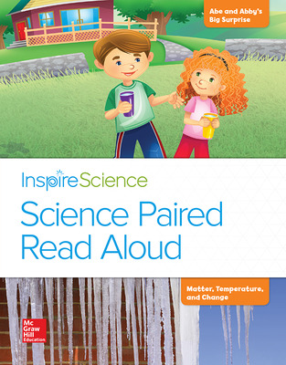 Inspire Science, Grade 2, Science Paired Read Aloud, Abe and Abby's Big Surprise / Matter, Temperature, and Change