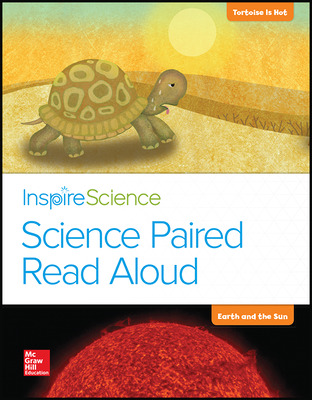 Inspire Science, Grade K, Science Paired Read Aloud, Tortoise is Hot / Earth and the Sun