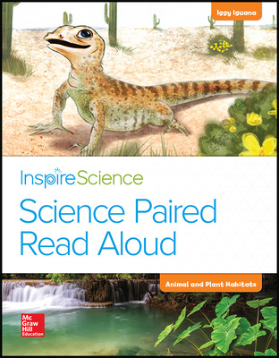 Inspire Science, Grade K, Science Paired Read Aloud, Iggy Iguana / Animal and Plant Habitats