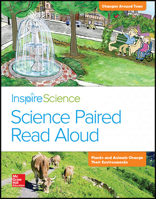 Inspire Science, Grade K, Science Paired Read Aloud, Changes Around Town / Plants and Animals Change Their Environments