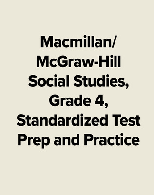 Macmillan/McGraw-Hill Social Studies, Grade 4, Standardized Test Prep and Practice