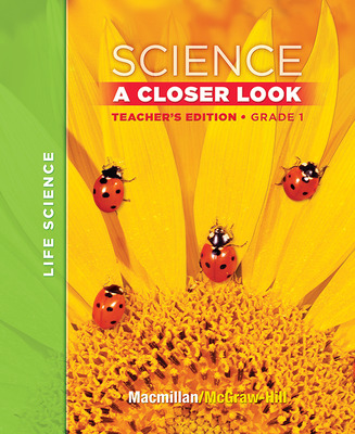Macmillan/McGraw-Hill Science, A Closer Look, Grade 1, Teacher's Edition, Vol. 1'