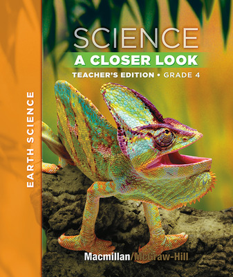 Macmillan/McGraw-Hill Science, A Closer Look, Grade 4, Teacher Edition - Earth Science