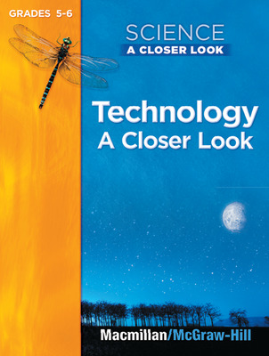 Science, A Closer Look, Grade 5-6, Technology, Student Edition