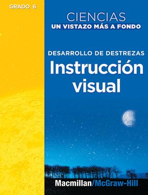 Science, A Closer Look, Grade 6, Ciencias:  Un Vistazo Mas A Fondo: Spanish Visual Literacy (Desarrollo de destrezas: Instruccion visual, Guia del maestro)