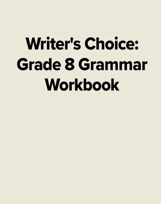 Writer's Choice Grade 8 Grammar Workbook
