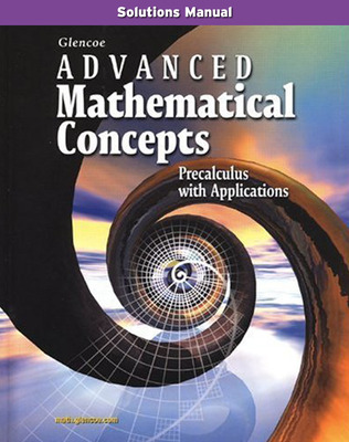 Advanced Mathematical Concepts: Precalculus with Applications, Solutions Manual