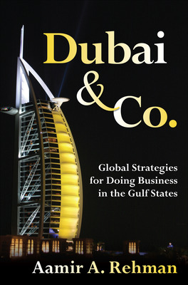 Dubai & Co.: Global Strategies for Doing Business in the Gulf States