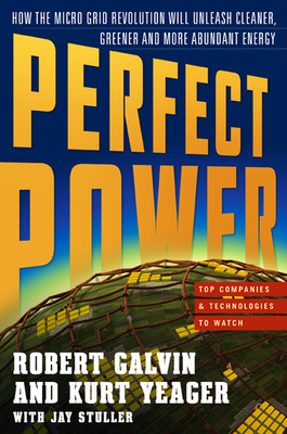 PERFECT POWER: How the Microgrid Revolution Will Unleash Cleaner, Greener, More Abundant Energy
