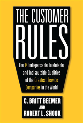 The Customer Rules: The 14 Indispensible, Irrefutable, and Indisputable Qualities of the Greatest Service Companies in the World
