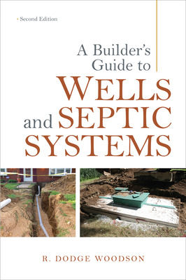 A Builder's Guide to Wells and Septic Systems, Second Edition