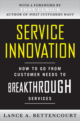 Service Innovation: How to Go from Customer Needs to Breakthrough Services
