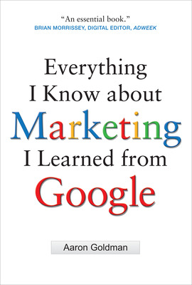 Everything I Know about Marketing I Learned From Google