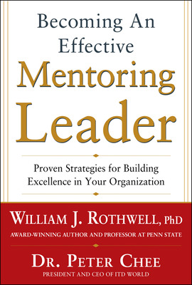 Becoming an Effective Mentoring Leader: Proven Strategies for Building Excellence in Your Organization