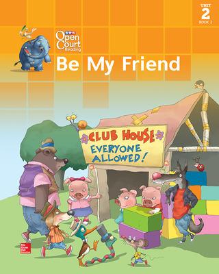 Open Court Reading Big Book, Grade 1, Unit 2 Book 2 Be My Friend