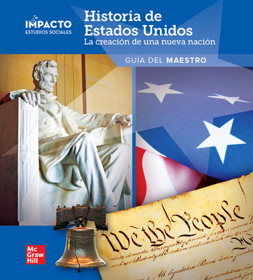 IMPACTO Social Studies, Historia de Estados Unidos: la creación de una nueva nación, Grade 5, Teacher's Edition