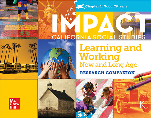 IMPACT:  California, Grade K, Research Companion Big Book, Learning and Working Now and Long Ago, Good Citizens Chapter 1