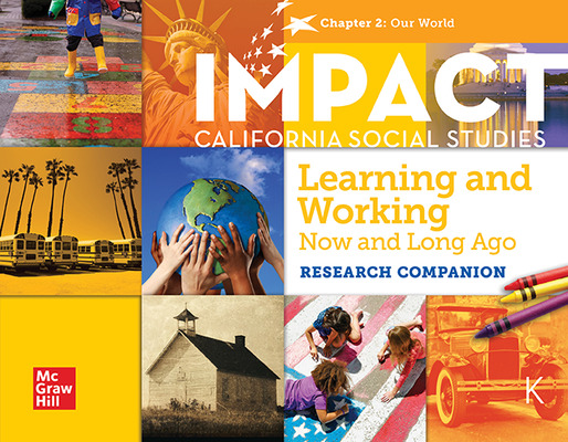 IMPACT:  California, Grade K, Research Companion Big Book, Learning and Working Now and Long Ago, Our World, Chapter 2