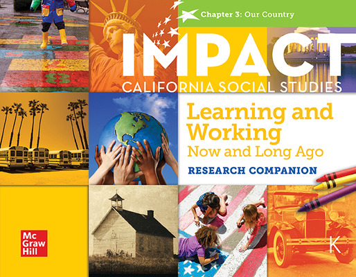 IMPACT:  California, Grade K, Research Companion Big Book, Learning and Working Now and Long Ago, Our Country, Chapter 3
