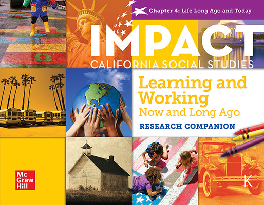 IMPACT:  California, Grade K, Research Companion Big Book, Learning and Working Now and Long Ago, Life Long Ago and Today, Chapter 4