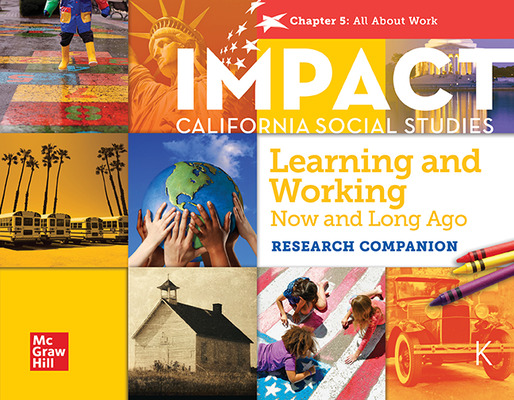 IMPACT:  California, Grade K, Research Companion Big Book, Learning and Working Now and Long Ago, All About Work, Chapter 5