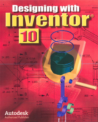 Designing with Inventor 10, Student Edition