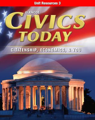Civics Today: Citizenship, Economics, & You, Unit Resources 3